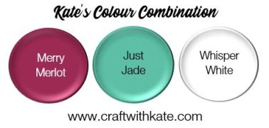 Craft with Kate Colour Combination Merry Merlot Just Jade Whisper White