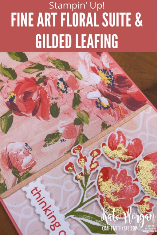 Fine Art Floral Suite with Gilded Leafing by Kate Morgan Stampin Up Australia 2021